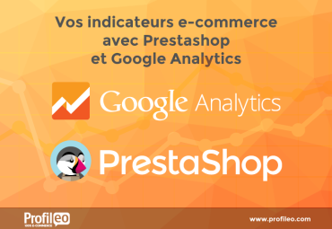 TOP 5 des indicateurs e-commerce avec PrestaShop et Google Analytics